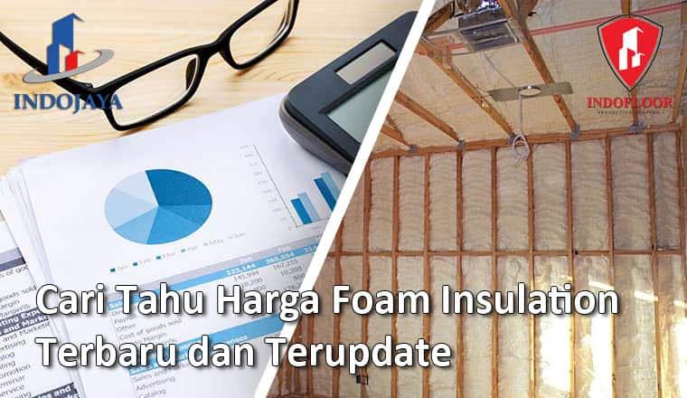 Cari Tahu Harga Foam Insulation Terbaru dan Terupdate